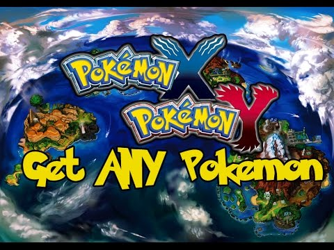 Pokemon X/Y - How To Get ANY Pokemon