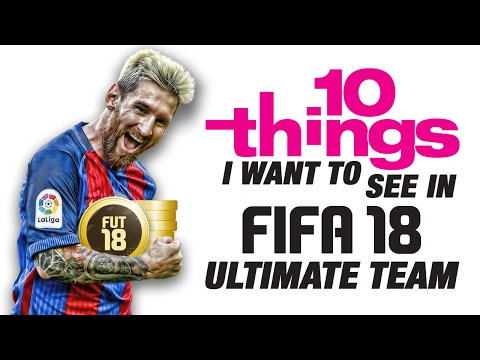 10 Things I'd Love to See in FIFA 18 Ultimate Team