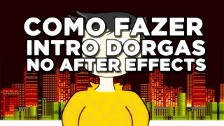 TUTORIAL - COMO FAZER INTRO DORGAS NO AFTER EFFECTS (CS4/CS5/CS6)