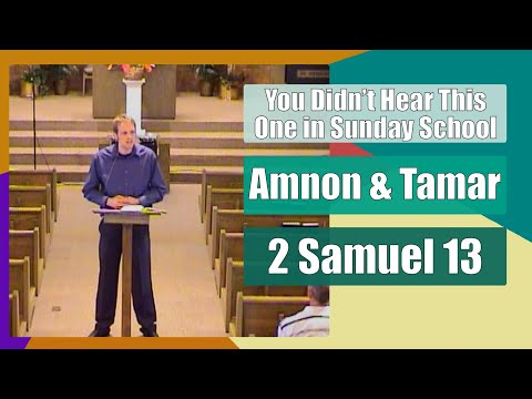 2 Samuel 13 - Amnon and Tamar - You Didn't Hear This One in Sunday School