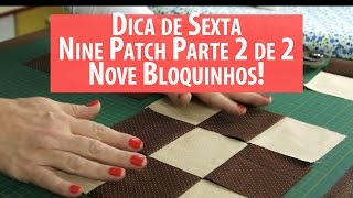 Nine Patch Parte 2: os 9 Quadradinhos (tutorial de Patchwork)