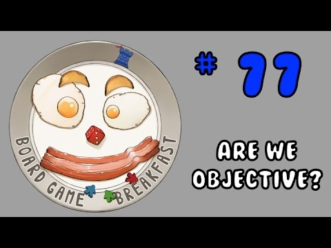 Board Game Breakfast: Episode 77 - Are we Objective?