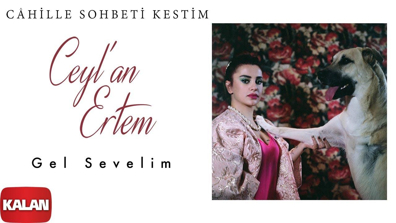 Ceyl'an Ertem - Gel Sevelim [ Cahille Sohbeti Kestim © 2020 Kalan Müzik ]