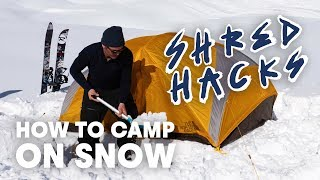 Camping On Snow Neטer Felt More Comfortable | Shred Hacks w/ Xavier de le Rue