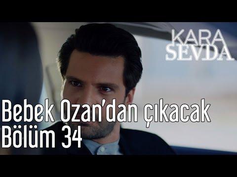 Kara Sevda 34. Bölüm - Bebek Ozan'dan Çıkacak