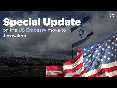 Special Update on US Embassy Move to Jerusalem