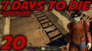 "7 Days To Die Alpha 11 Gameplay / Let's Play (s-11) -ep. 20- ""upstairs"""