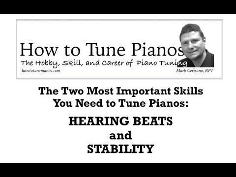 How To Learn The Two Most Challenging Skills In Piano Tuning: Hearing Beats And Stability.