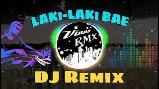 LAKI LAKI BAE DJ REMIX