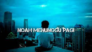 Noah~menunggu pagi (lirik)