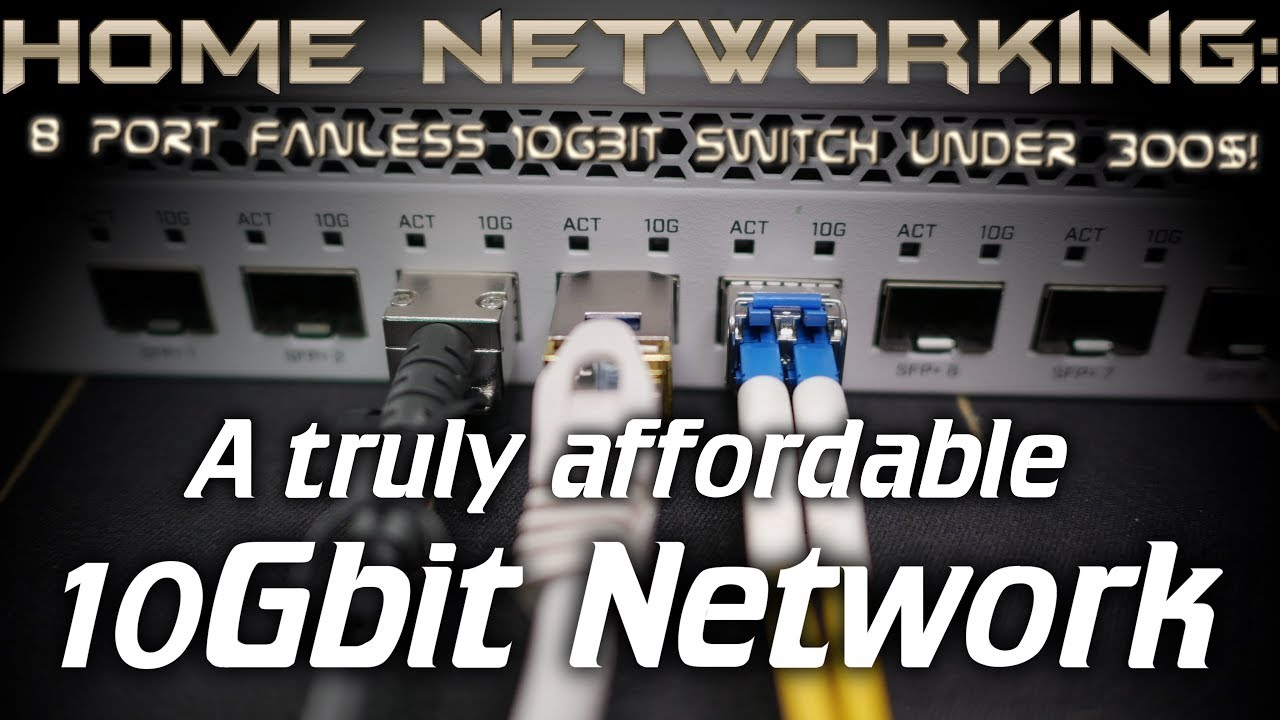 Home Networking: Cheap 8 port 10Gbit Home Network setup! (Mikrotik  CRS309-1G-8S+IN)