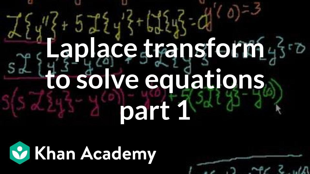 Laplace transform to solve an equation (video) | Khan Academy