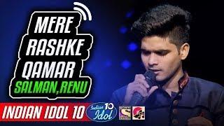 Mere Rashke Qamar - Salman Ali - Indian Idol 10 - Neha Kakkar - 2018