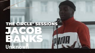 Jacob Banks - Unknown | ⭕ THE CIRCLE #8 | OFFSHORE Live Session