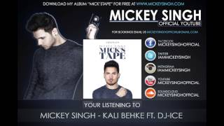 Mickey Singh - Kali Behke Ft. Dj-Ice (Official Audio)