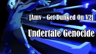 [Amv] Get Dunked On V2 ~ Undertale Genocide
