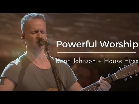 Bethel Music | Brian Johnson + Housefires | Powerful Worship