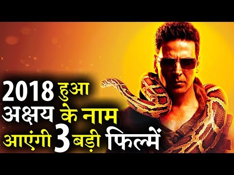 Akshay kumar to Rule 2018 3 Big Films to Release!