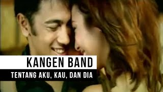 Video KANGEN Band - Tentang Aku, Kau & Dia (Official Music Video) download MP3, 3GP, MP4, WEBM, AVI, FLV Desember 2017