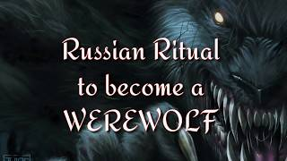 RUSSIAN RITUAL to become a WEREWOLF works 100% tested