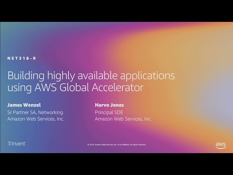AWS re:Invent 2019: Building highly available applications using Global Accelerator (NET318-R1)