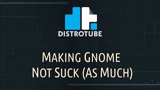 Making GNOME Tolerable in Fedora 28