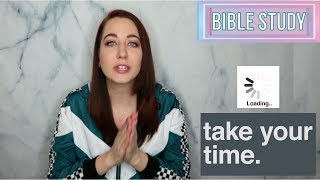 Bible Study- Take Your Time