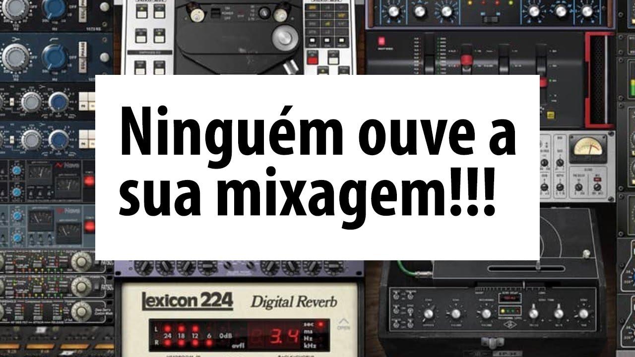 Ninguém Ouve a Sua Mixagem!!!
