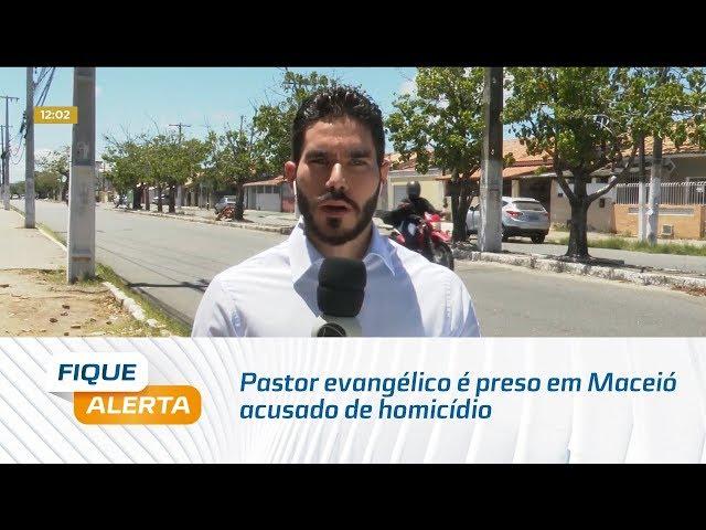 Pastor evangélico é preso em Maceió acusado de homicídio em São Paulo