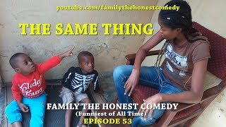 THE SAME THING (Family The Honest Comedy)(Episode 53)