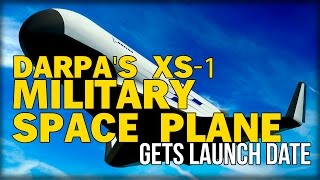 DARPA'S XS-1 MILITARY SPACE PLANE GETS LAUNCH DATE