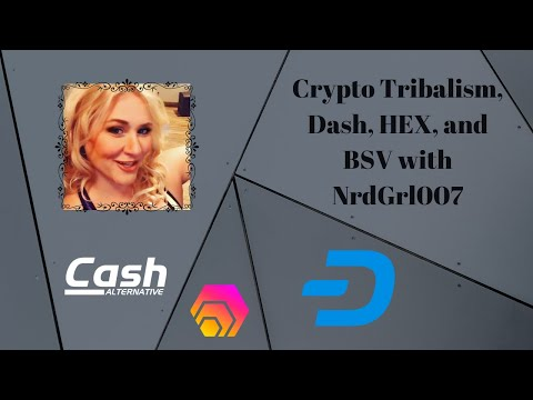 Crypto Tribalism, HEX, Dash, and BSV with NrdGrl007