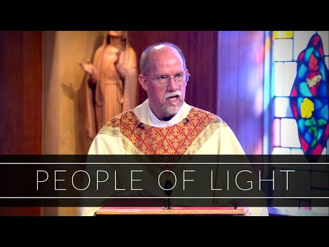 People Of Light   Homily: Father Paul Ring
