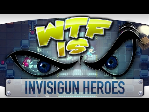 WTF Is... - Invisigun Heroes ?