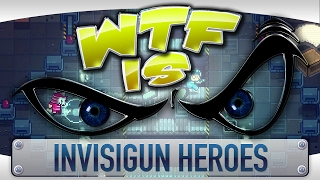 WTF Is... - Invisigun Heroes ?