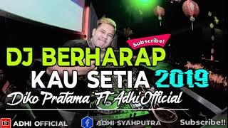 DJ BERHARAP KAU SETIA REMIX 2019