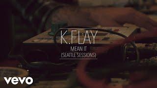 Смотреть клип K.Flay - Mean It