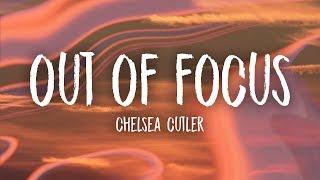 Chelsea Cutler - Out Of Focus (Lyrics)