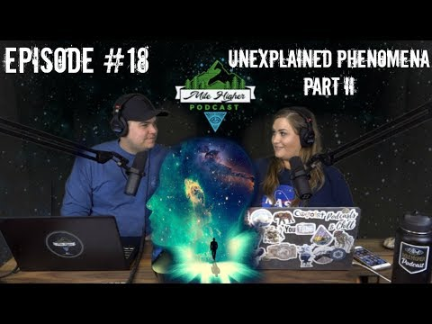 Unexplained Phenomena Part II - Podcast #18