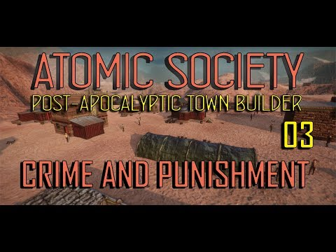 Atomic Society Post-Apocalyptic Town Builder. Episode 3 Crime and Punishment