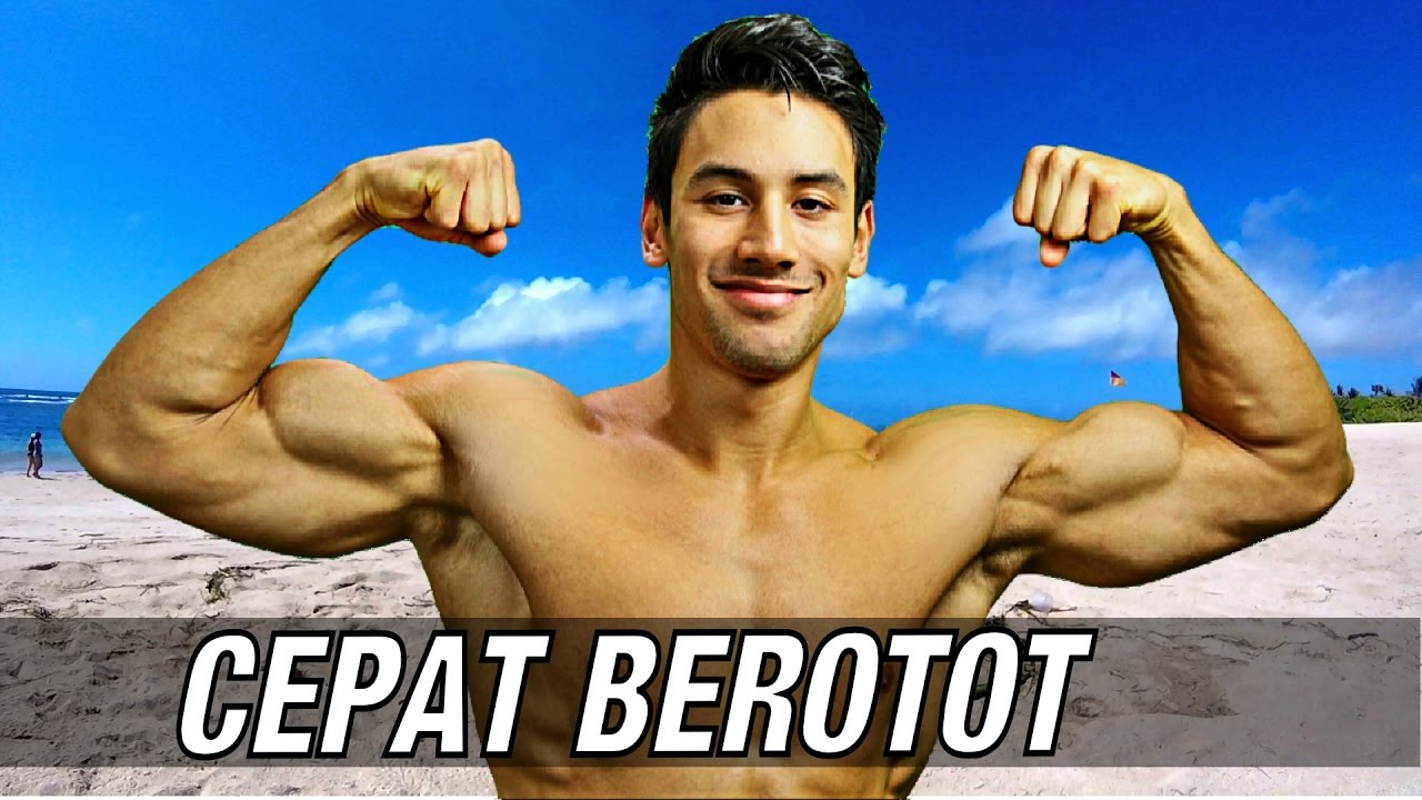CARA CEPAT MEMBENTUK OTOT - 3 CARA SUPAYA KAMU BEROTOT CEPAT