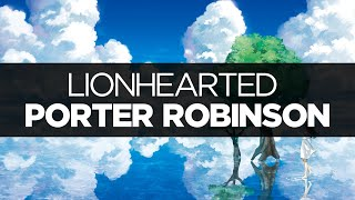 [LYRICS] Porter Robinson - Lionhearted (ft. Urban Cone)
