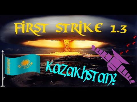 Let's Play EPIC games: First Strike 1.3 #8 Kazakhstan?