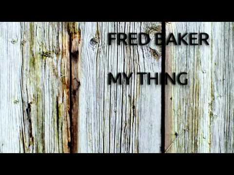 Fred Baker - My Thing (Original) HD
