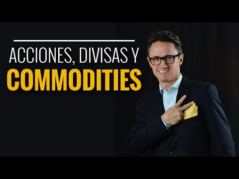 Acciones, divisas y commodities.