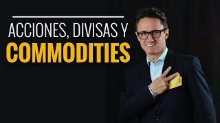 Acciones, divisas y commodities.