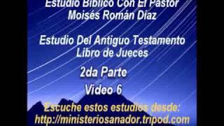 Libro de Jueces 2da Parte (6 d 10) - Pastor Moisés Román Díaz
