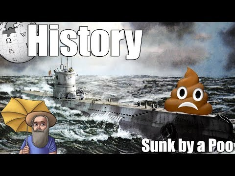 Wiki History - The German Submarine that was Sunk by a Poo