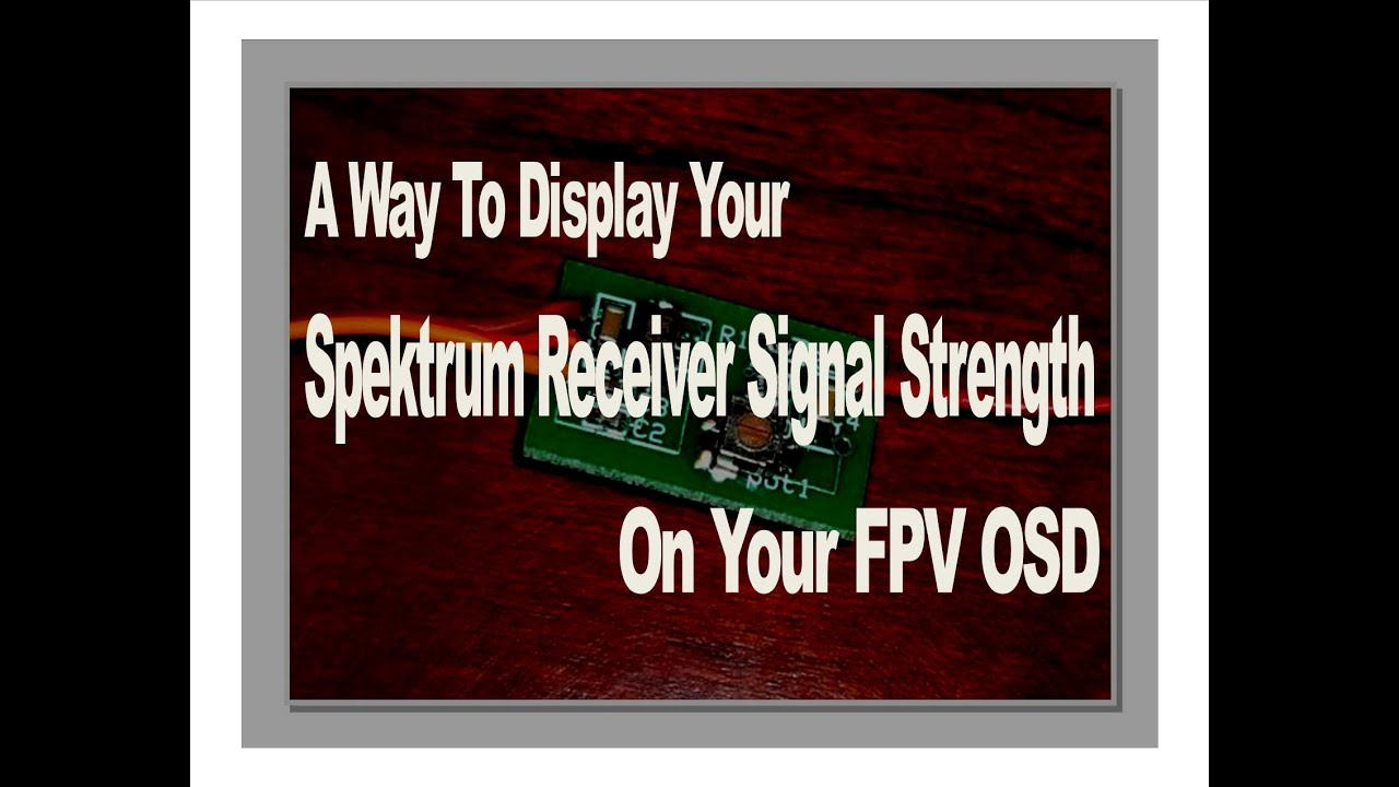A Way To Display Your Spektrum Receiver Signal Strength On Your FPV OSD