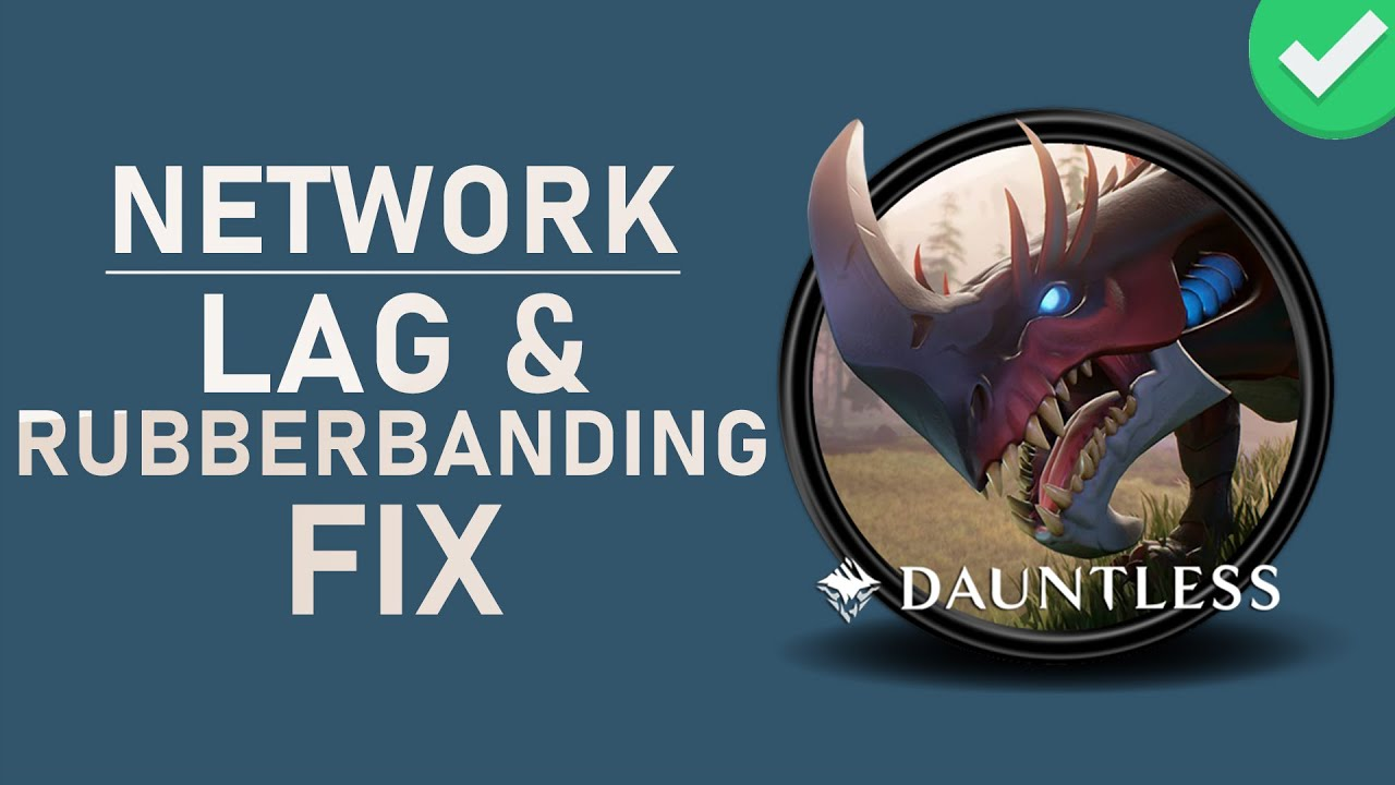 Dauntless - How to Fix Network Lag & Rubberbanding on Windows 10